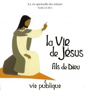 la vie de Jésus fils de Dieu : vie publique