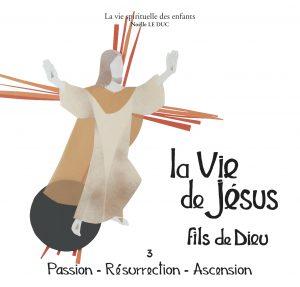La vie de Jésus fils de Dieu : passion, résurrection, Ascension
