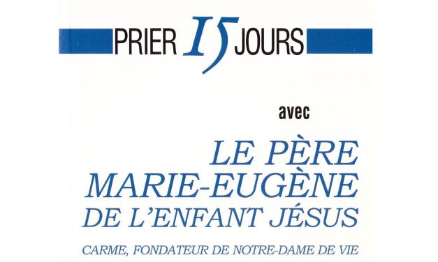 Prier 15 jours avec le père Marie-Eugène