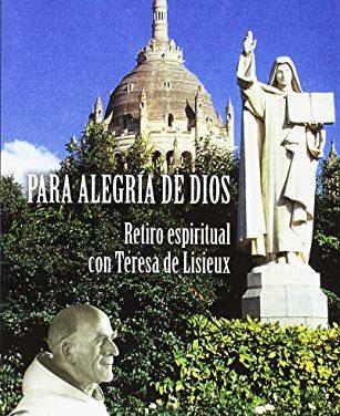 Para alegría de Dios. Retiro espiritual con Teresa de Lisieux